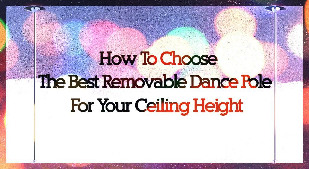 How to choose the best dance pole for home ceiling height