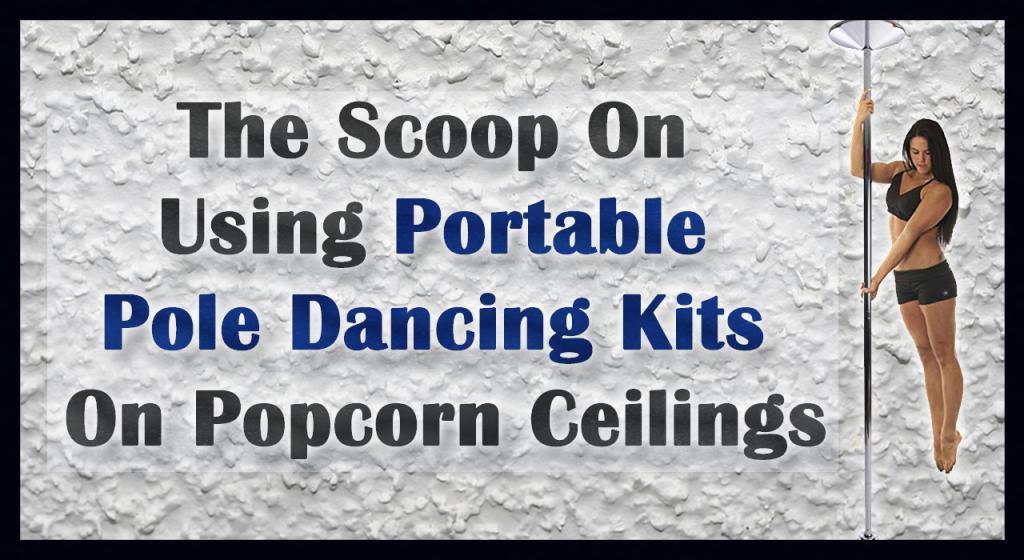 Best dance pole for popcorn ceilings