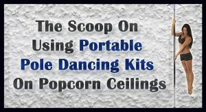 Best dance pole for popcorn ceilings